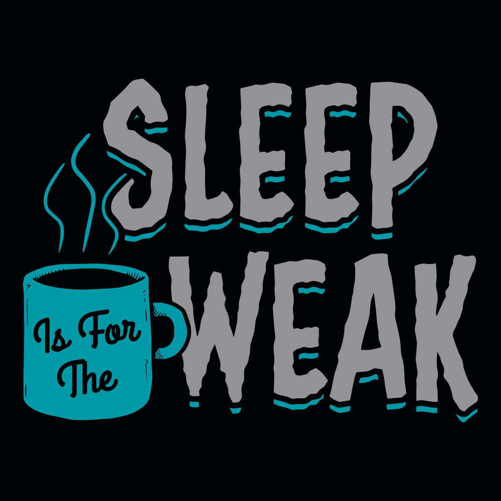 Sleep is for the WEAK... or is it?